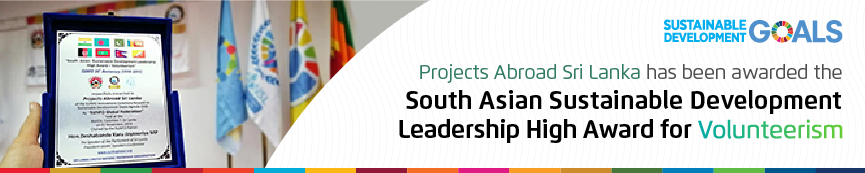 Projects Abroad has been awarded the South Asian Sustainable Development Leadership High Award for Volunteerism